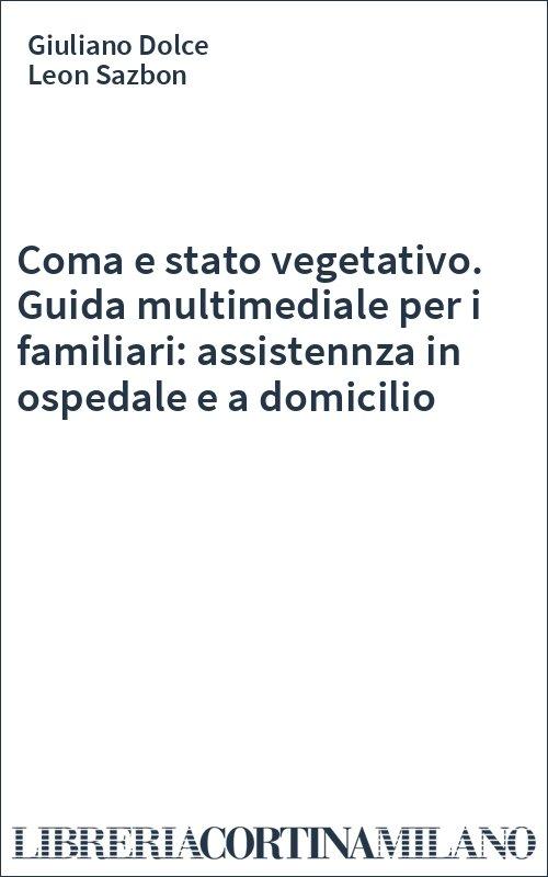 Coma e stato vegetativo. Guida multimediale per i familiari: assistennza in ospedale e a domicilio