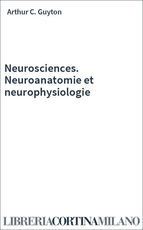 Neurosciences. Neuroanatomie et neurophysiologie