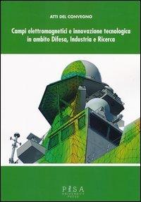 Campi elettromagnetici e innovazione tecnologica in ambito difesa, industria e ricerca. Atti del Convegno CISAM (30-31 maggio, 2012)