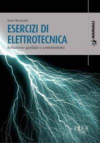 Esercizi di elettrotecnica. Soluzione guidata e commentata