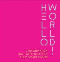 Hello world! L'informatica dall'aritmometro allo smartphone