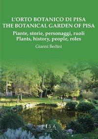 L'orto botanico di Pisa. Piante, storie, personaggi, ruoli-The botanical garden of Pisa. Plants, history, people, roles