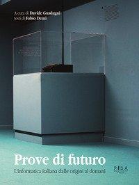Prove di futuro. L'informatica italiana dalle origini al domani