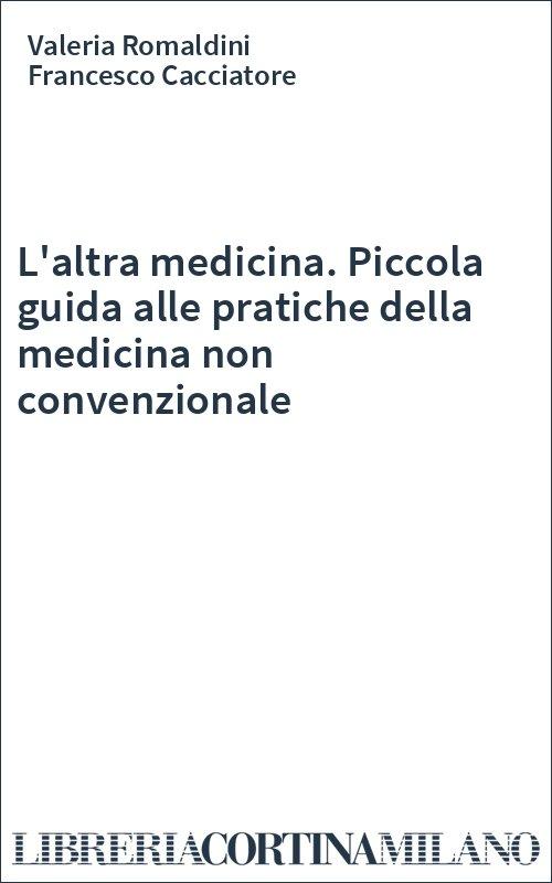 L'altra medicina. Piccola guida alle pratiche della medicina non convenzionale