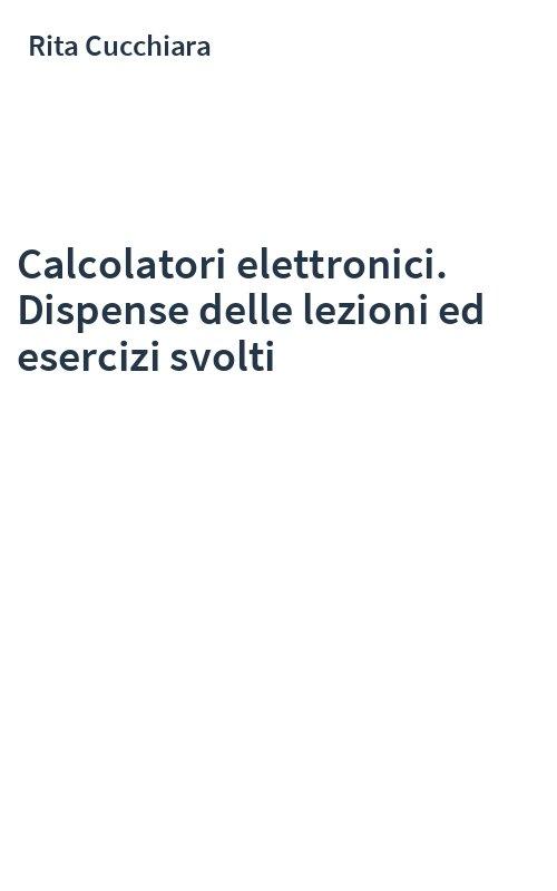 Calcolatori elettronici. Dispense delle lezioni ed esercizi svolti