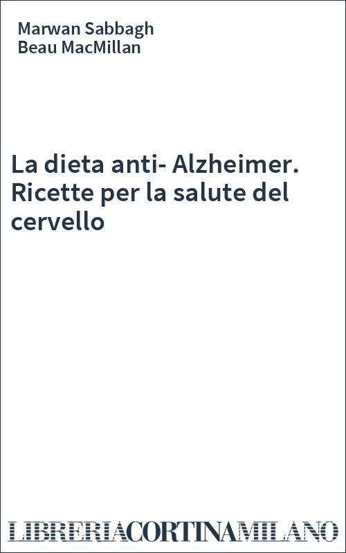 La dieta anti-Alzheimer. Ricette per la salute del cervello