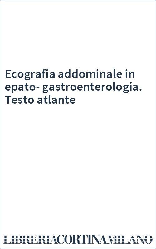 Ecografia addominale in epato-gastroenterologia. Testo atlante
