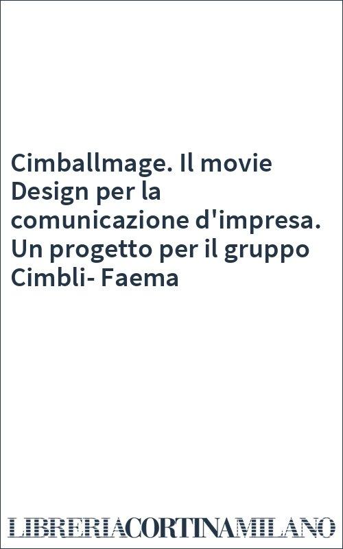 Cimballmage. Il movie Design per la comunicazione d'impresa. Un progetto per il gruppo Cimbli-Faema