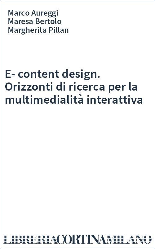 E-content design. Orizzonti di ricerca per la multimedialità interattiva