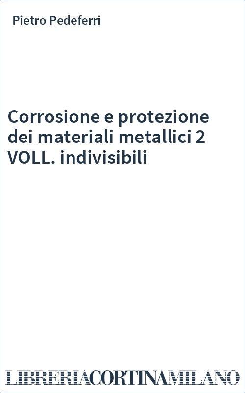Corrosione e protezione dei materiali metallici 2 VOLL. indivisibili