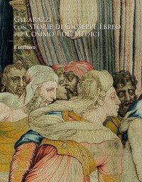 Gli arazzi con «Storie di Giuseppe Ebreo» per Cosimo I de' Medici. Il restauro