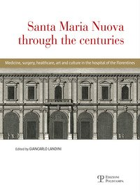 Santa Maria Nuova through the centuries. Medicine, surgery, assistance, art and culture in the hospital of the Florentines