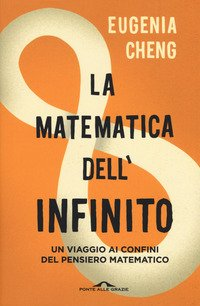La matematica dell'infinito. Un viaggio ai confini del pensiero matematico