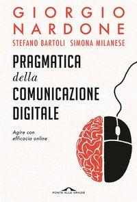 Pragmatica della comunicazione digitale. Agire con efficacia online