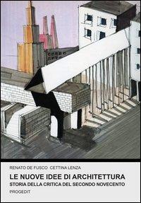 Le nuove idee di architettura. Storia della critica del secondo Novecento