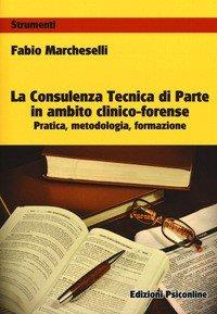 La consulenza tecnica di parte in ambito clinico-forense. Pratica, metodologia, formazione
