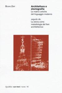Architettura e storiografia Le matrici antiche del linguaggio moderno seguito da «La storia come metodologia del fare architettonico»