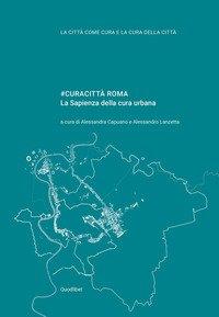 #curacittà Roma. La Sapienza della cura urbana