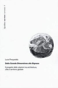 Dalla Grande Dimensione alla Bigness. Il progetto delle relazioni tra architettura, città e territorio globale