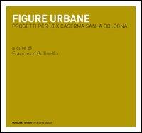 Figure urbane. Progetti per l'ex caserma Sani a Bologna