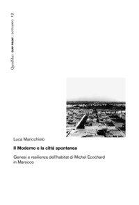 Il moderno e la città spontanea. Genesi e resilienza dell'habitat di Michel Ecochard in Marocco
