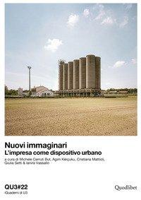 Nuovi immaginari. L'impresa come dispositivo urbano. Ediz. italiana e inglese