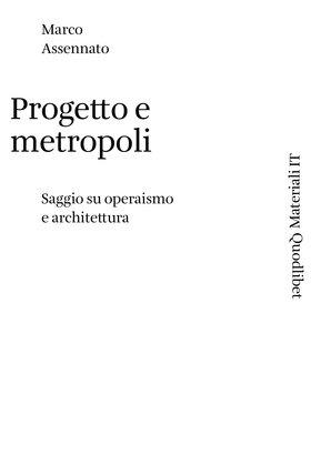 Progetto e metropoli. Saggio su operaismo e architettura