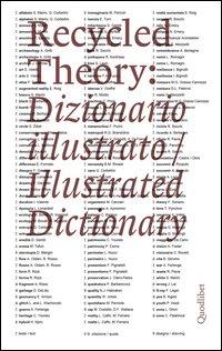 Recycled theory: dizionario illustrato-illustrated dictionary. Ediz. italiana e inglese