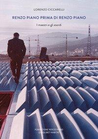 Renzo Piano prima di Renzo Piano. I maestri e gli esordi