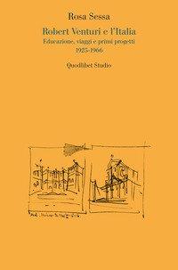 Robert Venturi e l'Italia. Educazione, viaggi e primi progetti 1925-1966