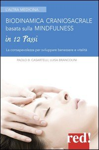Biodinamica craniosacrale basata sulla mindfulness. Per sviluppare benessere e vitalità