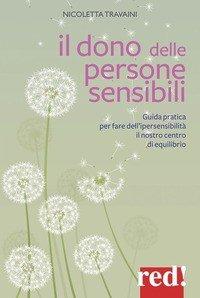 Il dono delle persone sensibili. Guida pratica per fare dell'ipersensibilità il nostro centro di equilibrio