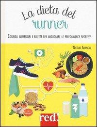 La dieta del runner. Consigli alimentari e ricette per migliorare le performance sportive