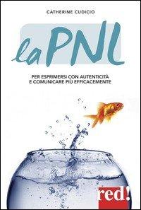 La PNL. Un metodo di psicologia applicata per esprimersi con autenticità e comunicare più efficacemente