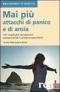 Mai più attacchi di panico e di ansia. 121 modi per recuperare velocemente il proprio equilibro