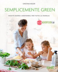 Semplicemente green. Ricette veg, buone e sostenibili per tutta la famiglia