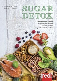 Sugar detox. Un programma semplice ed efficace per spezzare una volta per tutte la dipendenza dallo zucchero