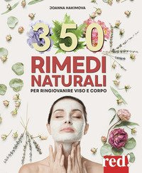350 rimedi naturali. Per ringiovanire viso e corpo
