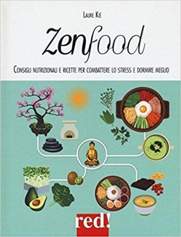 Zenfood. Consigli nutrizionali e ricette per combattere lo stress e dormire meglio