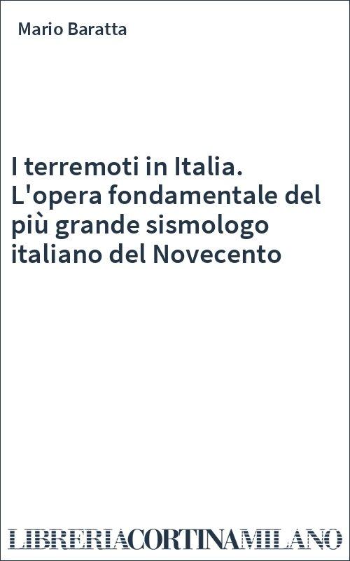I terremoti in Italia. L'opera fondamentale del più grande sismologo italiano del Novecento