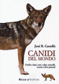 Canidi del mondo. Guida a lupi, cani, volpi, sciacalli, coyote e simili