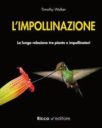 L'impollinazione. La lunga relazione tra piante e impollinatori