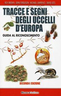 Tracce e segni degli uccelli d'Europa. Guida al riconoscimento