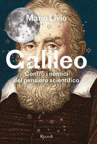Galileo. Contro i nemici del pensiero scientifico