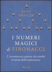 I numeri magici di Fibonacci. L'avventurosa scoperta che cambiò la storia della matematica