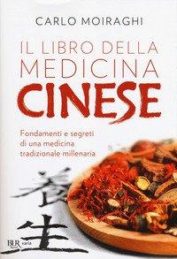 Il libro della medicina cinese. Fondamenti e segreti di una medicina tradizionale millenaria