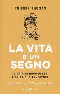 La vita è un segno. Storia di Hugo Pratt e delle sue avventure