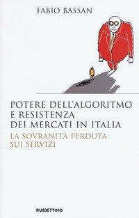 Potere dell'algoritmo e resistenza dei mercati in Italia. La sovranità perduta sui servizi