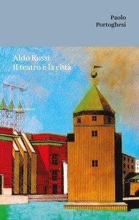 Aldo Rossi. Il teatro e la città