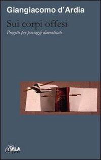 Sui corpi offesi. Progetti per paesaggi dimenticati-On injured bodies. Thoughts for forgotten landscapes
